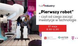Pierwszy robot, czyli od czego zacząć inwestycje w technologie?